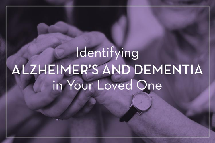 Identifying Alzheimer's and Dementia in Your Loved One
